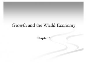 Growth and the World Economy. Chapter 6