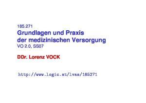 Grundlagen und Praxis der medizinischen Versorgung VO 2.0, SS07. DDr. Lorenz VOCK