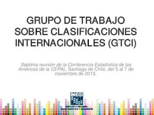 GRUPO DE TRABAJO SOBRE CLASIFICACIONES INTERNACIONALES (GTCI)