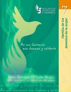 Guatemala. Procurador de los Derechos Humanos. Cartilla sobre los Derechos de la Mujer. -- Guatemala: PDH, 2011