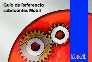 Guía de Referencia Lubricantes Mobil. Guía de Referencia Lubricantes Mobil