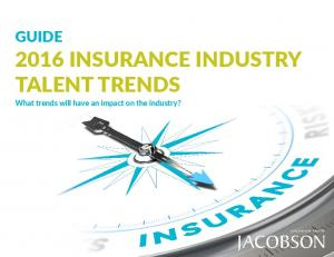 GUIDE 2016 INSURANCE INDUSTRY TALENT TRENDS. What trends will have an impact on the industry?