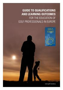 GUIDE TO QUALIFICATIONS AND LEARNING OUTCOMES FOR THE EDUCATION OF GOLF PROFESSIONALS IN EUROPE