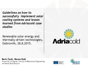 Guidelines on how to successfully implement solar cooling systems and lesson learned from Adriacold case studies