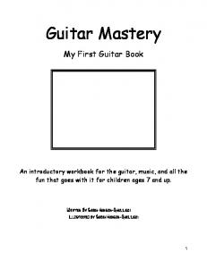 Guitar Mastery. My First Guitar Book. An introductory workbook for the guitar, music, and all the fun that goes with it for children ages 7 and up
