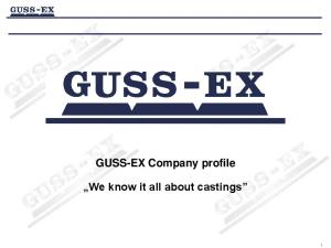 GUSS-EX Company profile. We know it all about castings