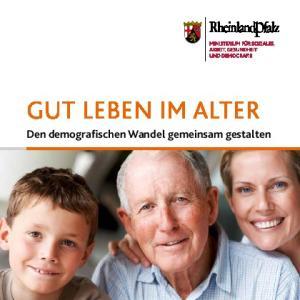 Gut leben im Alter. Den demografischen Wandel gemeinsam gestalten