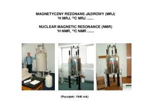 H MRJ, 13 C MRJ... NUCLEAR MAGNETIC RESONANCE (NMR) 1 H NMR, 13 C NMR
