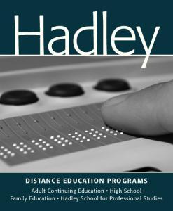 Hadley DISTANCE EDUCATION PROGRAMS. Adult Continuing Education High School Family Education Hadley School for Professional Studies