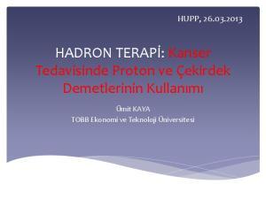 HADRON TERAPİ: Kanser Tedavisinde Proton ve Çekirdek Demetlerinin Kullanımı