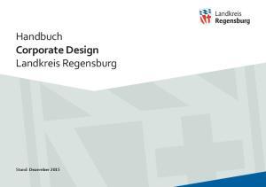 Handbuch Corporate Design Landkreis Regensburg. Stand: Dezember 2015