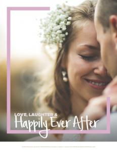 Happily Ever After LOVE, LAUGHTER & HILTON CHICAGO 720 SOUTH MICHIGAN AVE CHICAGO, IL T: