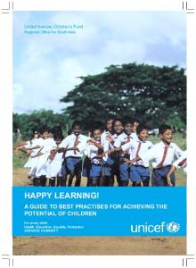 HAPPY LEARNING! A GUIDE TO BEST PRACTISES FOR ACHIEVING THE POTENTIAL OF CHILDREN. United Nations Children s Fund Regional Office for South Asia