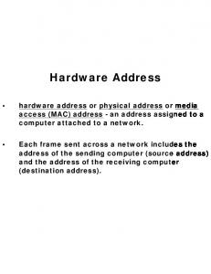 Hardware Address. hardware address or physical address or media access (MAC) address - an address assigned to a computer attached to a network