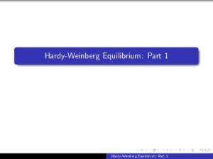 Hardy-Weinberg Equilibrium: Part 1. Hardy-Weinberg Equilibrium: Part 1