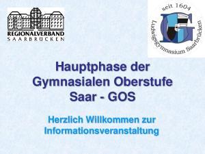 Hauptphase der Gymnasialen Oberstufe Saar - GOS. Herzlich Willkommen zur Informationsveranstaltung