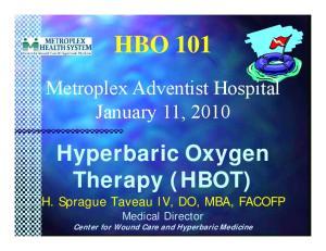 HBO 101. Hyperbaric Oxygen Therapy (HBOT) Metroplex Adventist Hospital January 11, 2010