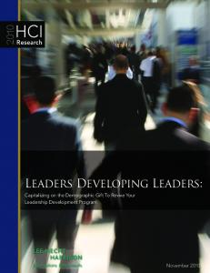 HCI. Leaders Developing Leaders: Research. Capitalizing on the Demographic Gift To Revive Your Leadership Development Program