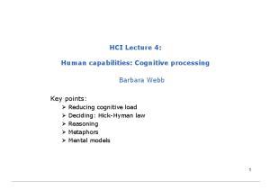 HCI Lecture 4: Human capabilities: Cognitive processing. Barbara Webb