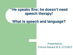 He speaks fine; he doesn t need speech therapy! What is speech and language?