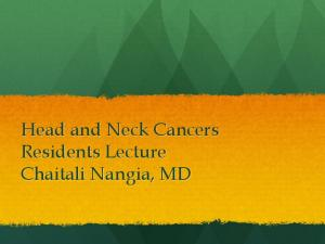 Head and Neck Cancers Residents Lecture Chaitali Nangia, MD