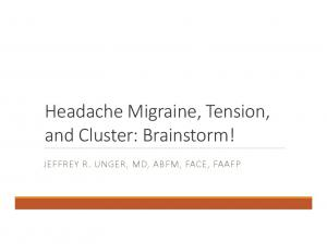 Headache Migraine, Tension, and Cluster: Brainstorm! JEFFREY R. UNGER, MD, ABFM, FACE, FAAFP