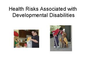 Health Risks Associated with Developmental Disabilities
