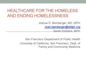 HEALTHCARE FOR THE HOMELESS AND ENDING HOMELESSNESS