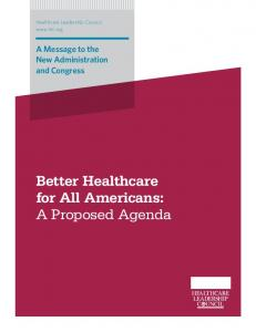 Healthcare Leadership Council  A Message to the New Administration and Congress. Better Healthcare for All Americans: A Proposed Agenda