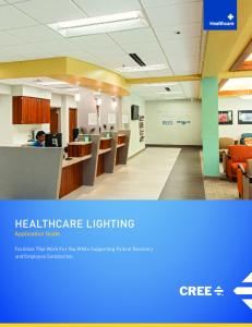 HEALTHCARE LIGHTING Application Guide. Facilities That Work For You While Supporting Patient Recovery and Employee Satisfaction