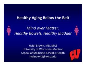 Healthy Aging Below the Belt. Mind over Matter: Healthy Bowels, Healthy Bladder