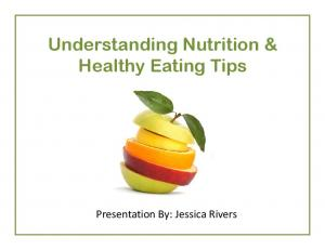 Healthy Eating Tips. Presentation By: Jessica Rivers