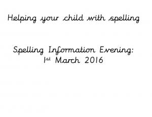 Helping your child with spelling. Spelling Information Evening: 1 st March 2016