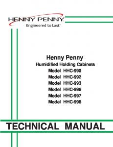 Henny Penny Humidified Holding Cabinets Model HHC-990 Model HHC-992 Model HHC-993 Model HHC-996 Model HHC-997 Model HHC-998 TECHNICAL MANUAL