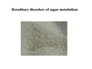 Hereditary disorders of sugar metabolism
