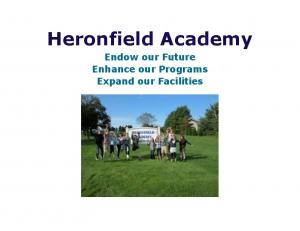 Heronfield Academy. Endow our Future Enhance our Programs Expand our Facilities