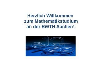Herzlich Willkommen zum Mathematikstudium an der RWTH Aachen!