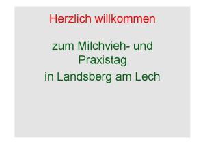 Herzlich willkommen. zum Milchvieh- und Praxistag in Landsberg am Lech