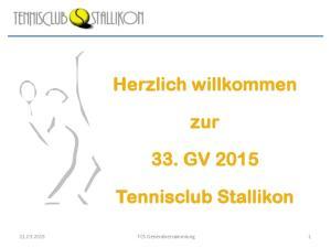 Herzlich willkommen. zur 33. GV Tennisclub Stallikon TCS Generalversammlung