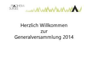 Herzlich Willkommen zur Generalversammlung 2014