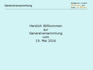 Herzlich Willkommen zur. Generalversammlung. vom 19. Mai 2016