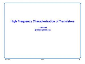 High Frequency Characterization of Transistors J. Prasad