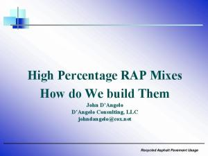 High Percentage RAP Mixes How do We build Them