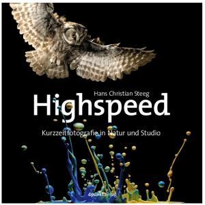 Highspeed. Kurzzeitfotografie in Natur und Studio. Hans Christian Steeg. dpunkt.verlag