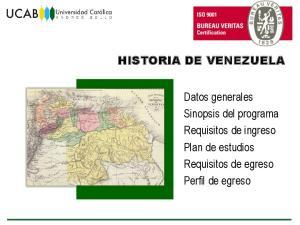 HISTORIA DE VENEZUELA. Datos generales Sinopsis del programa Requisitos de ingreso Plan de estudios Requisitos de egreso Perfil de egreso