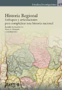 Historia Regional. Enfoques y articulaciones para complejizar una historia nacional