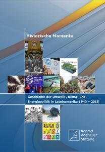 Historische Momente Geschichte der Umwelt-, Klima- und Energiepolitik in Lateinamerika