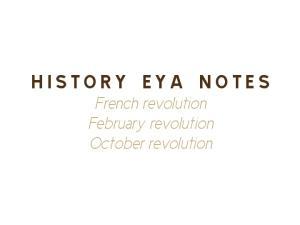 HISTORY EYA NOTES French revolution February revolution October revolution