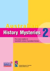 History Mysteries. Five case studies in twentieth century Australian history. National Museum of Australia Ryebuck Media Pty Ltd