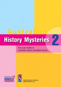 History Mysteries. Five case studies in twentieth century Australian history. National Museum of Australia Ryebuck Media Pty Ltd